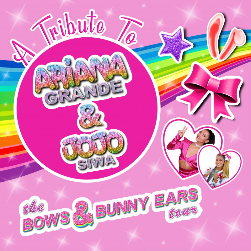 A Tribute to Ariana Grande & Jojo Siwa: The Bows & Bunny Ears Tour, 30th October 2019