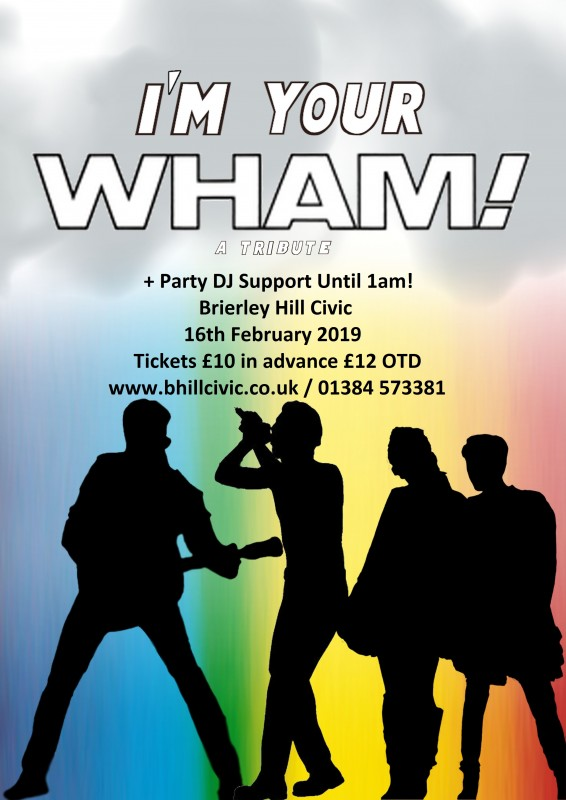 I'm Your Wham! Wham Tribute with DJ Support Until Late,  16th February 2019